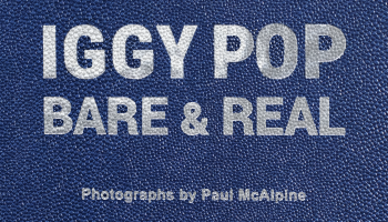 Tyrant Books Presents Iggy Pop: Bare & Real